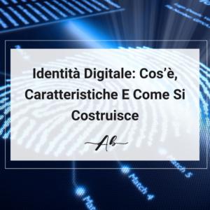 Identità Digitale Cos'è, Caratteristiche E Come Si Costruisce Andrea Baggio